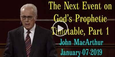 The Next Event on God's Prophetic Timetable, Part 1 - John MacArthur (January-07-2019)
