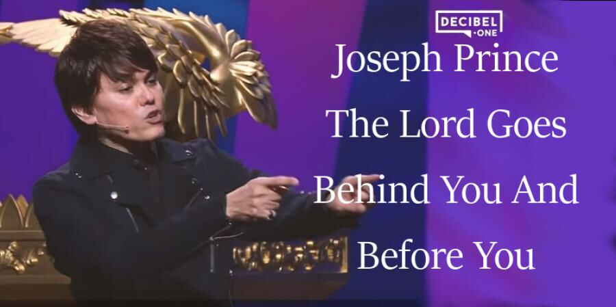 The Lord Goes Behind You And Before You - Joseph Prince