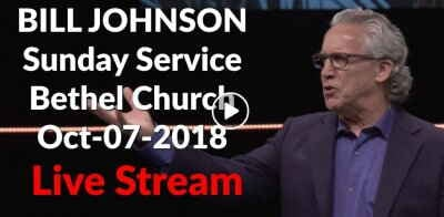 BILL JOHNSON - Sunday Service - Bethel Church (October-07-2018) Live Stream