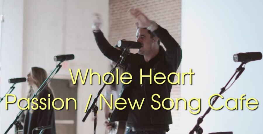 Whole Heart // Passion // New Song Cafe