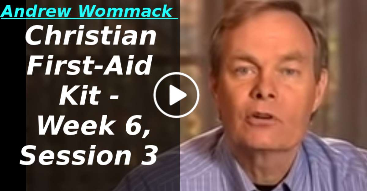 Andrew Wommack: Christian First-Aid Kit - Week 6, Session 3 (April-03-2020)