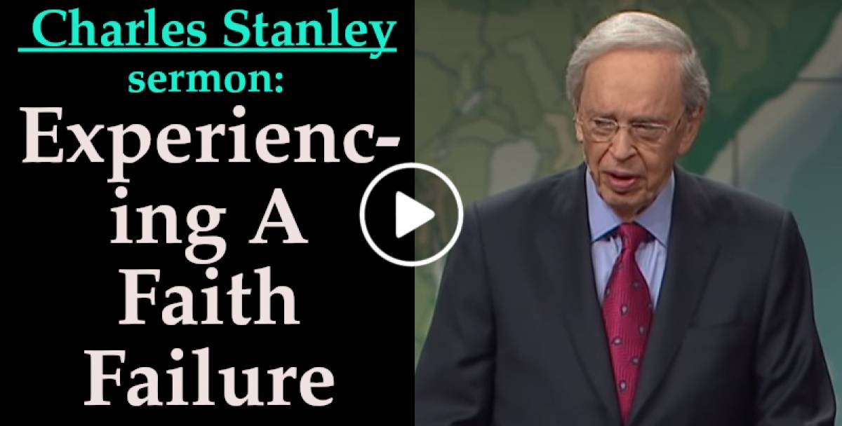 Experiencing A Faith Failure - Charles Stanley Weekly Saturday sermon January-18-2020