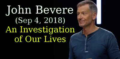 John Bevere (Sep 4, 2018) - An Investigation of Our Lives