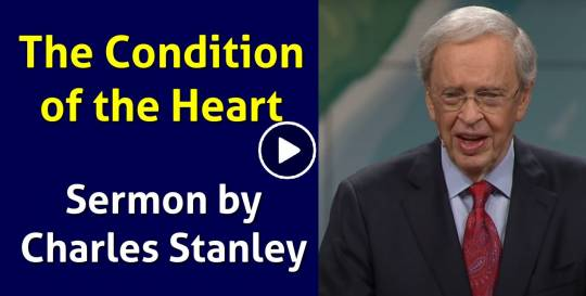 Sermon of Dr. Charles Stanley - The Condition of the Heart (June-02-2018)