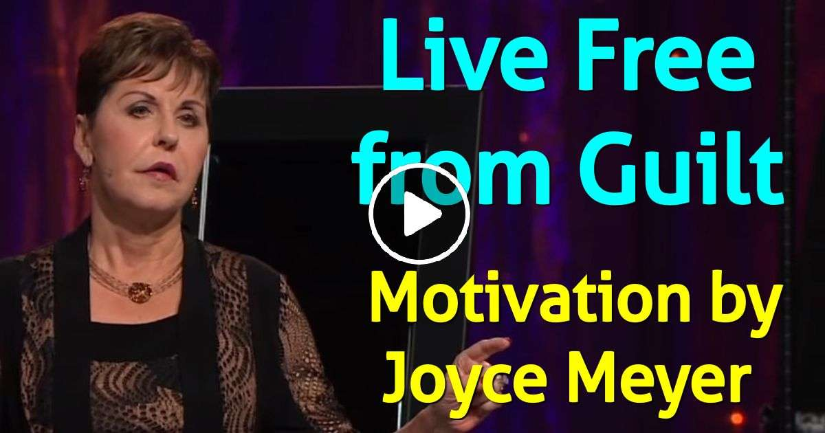 Live Free from Guilt - Joyce Meyer Motivation (September-02-2019)