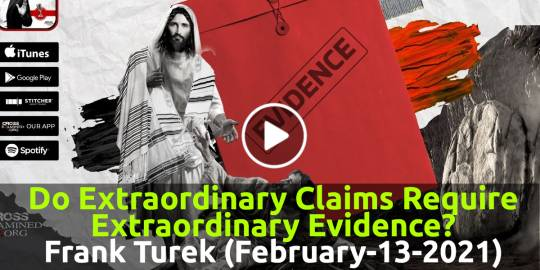Do Extraordinary Claims Require Extraordinary Evidence? - Frank Turek (February-13-2021)