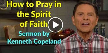 How to Pray in the Spirit of Faith - Kenneth Copeland (May-27-2019)
