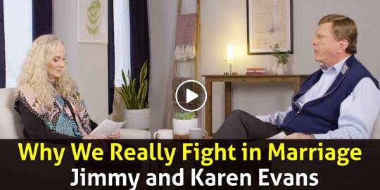 Why We Really Fight in Marriage - Jimmy and Karen Evans (March-01-2021)