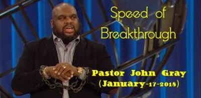 Pastor John Gray: Speed of Breakthrough (January-17-2018)