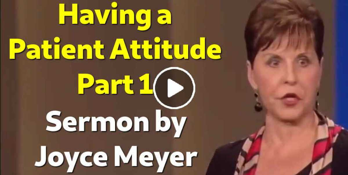 Having a Patient Attitude - Part 1 - Joyce Meyer (May-27-2019)