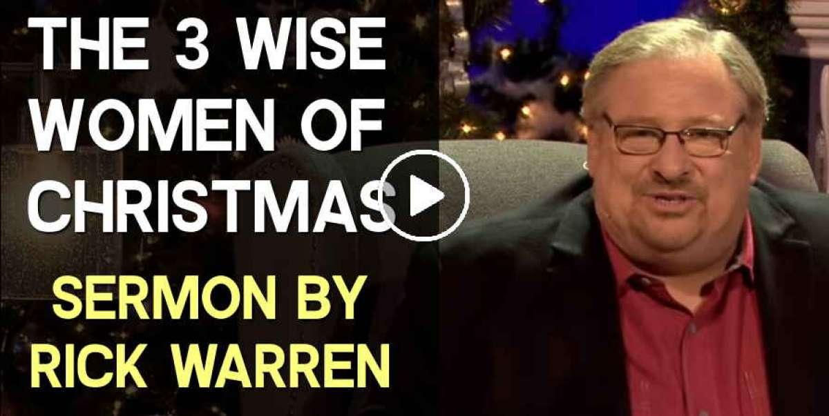 Rick Warren Christmas 2020 Sermons Rick Warren (December 16 2019) Sermon: The 3 Wise Women of Christmas