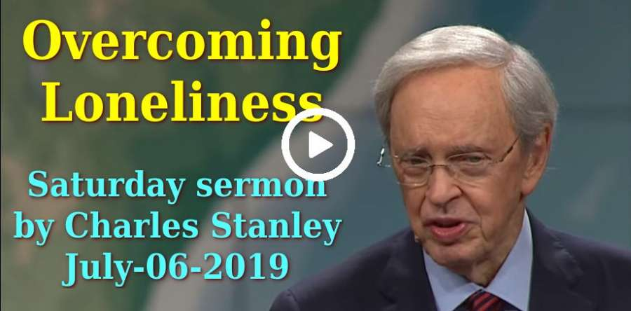Charles Stanley Weekly Saturday sermon July-06-2019 - Overcoming Loneliness