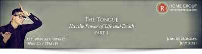 Home Group - The Tongue Has the Power of Life and Death! Part 1, July 31, 2017 - Rick Renner