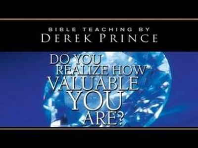 Do You Realize How Valuable You Are? - Derek Prince