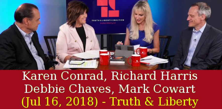 Karen Conrad, Richard Harris, Debbie Chaves, Mark Cowart -(Jul 16, 2018)- Truth & Liberty, Cowart & Chaves on the Supreme Court & What You Can Do?