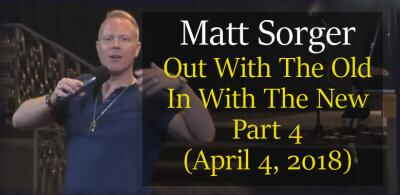 Out With The Old In With The New Part 4 - A New Step Of Faith (April 4, 2018) - Matt Sorger