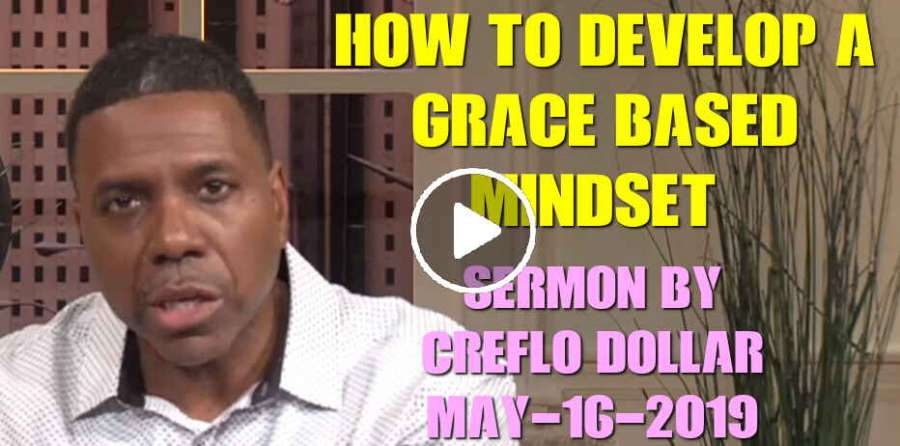 How to Develop a Grace Based Mindset! - Creflo Dollar (May-16-2019)