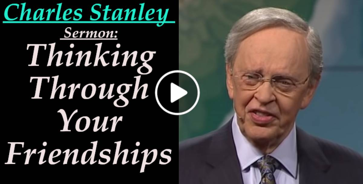 Thinking Through Your Friendships– Dr. Charles Stanley (December-09-2019)