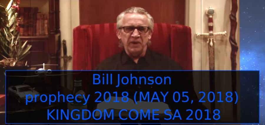Bill Johnson prophecy 2018 (MAY 05, 2018) - KINGDOM COME SA 2018