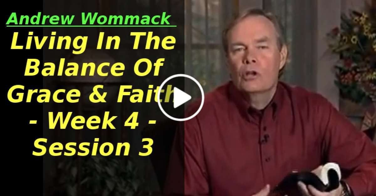 Andrew Wommack: Living In The Balance Of Grace & Faith - Week 4 - Session 3 (March-01-2020)
