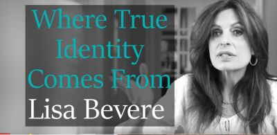 Where True Identity Comes From. April 17, 2018 - Lisa Bevere