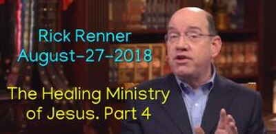 The Healing Ministry of Jesus. Part 4 - Rick Renner (August-27-2018)