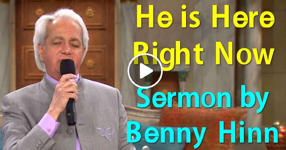He is Here Right Now - Sermon from Benny Hinn (May-01-2019)
