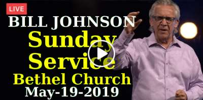 BILL JOHNSON - Sunday Service - Weekend Bethel Service May-19-2019 Live Stream