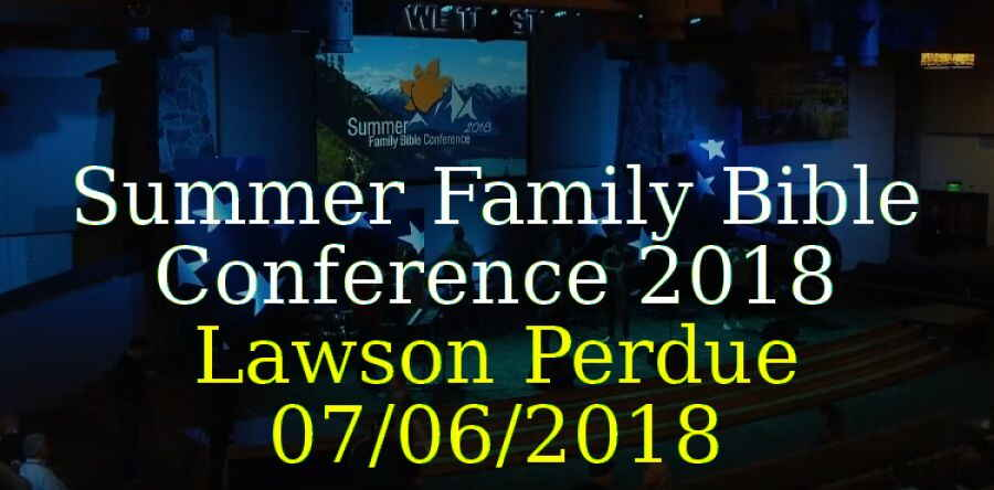 Summer Family Bible Conference 2018 - Lawson Perdue - 07/06/2018