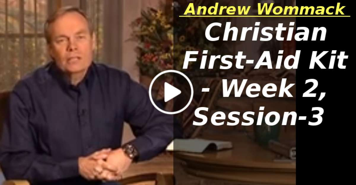 Andrew Wommack: Christian First-Aid Kit - Week 2, Session 3 (March-14-2020)