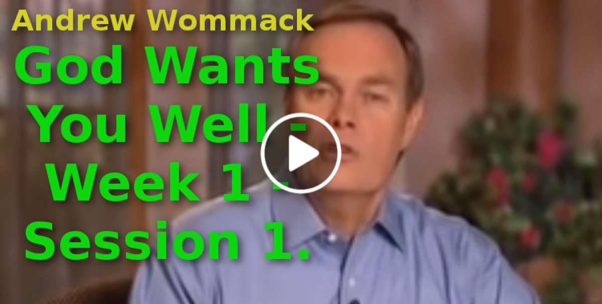 Andrew Wommack: God Wants You Well - Week 1 - Session 1(September-03-2019)