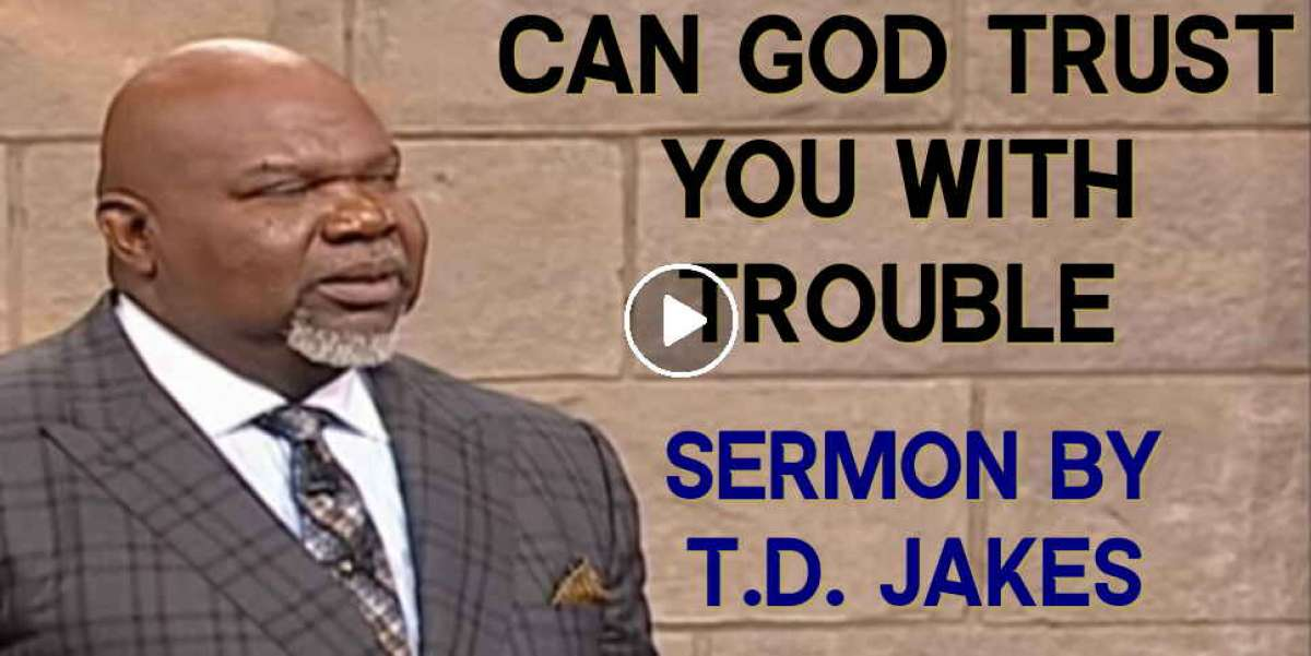 T.D. Jakes - CAN GOD TRUST YOU WITH TROUBLE (December-02-2019)