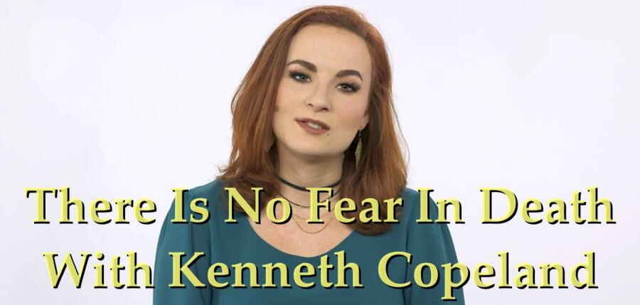 There Is No Fear In Death With Kenneth Copeland