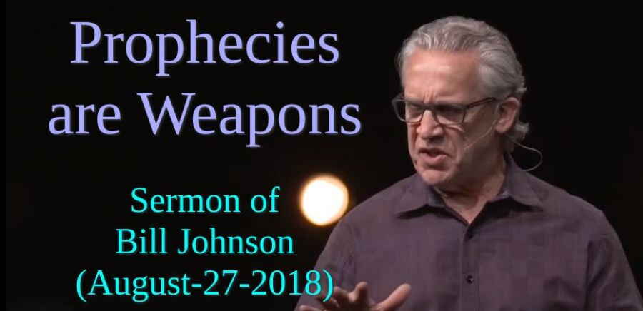 Prophecies are Weapons - Bill Johnson - Bethel Church (August-27-2018)