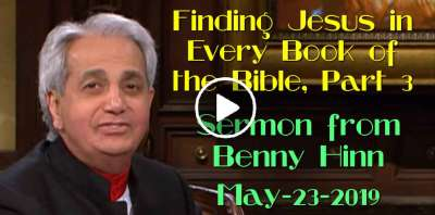 Finding Jesus in Every Book of the Bible, Part 3 - Sermon from Benny Hinn (May-23-2019)