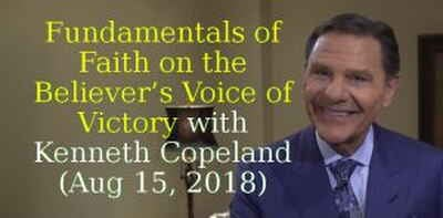 Fundamentals of Faith on the Believer's Voice of Victory with Kenneth Copeland (Aug 15, 2018)