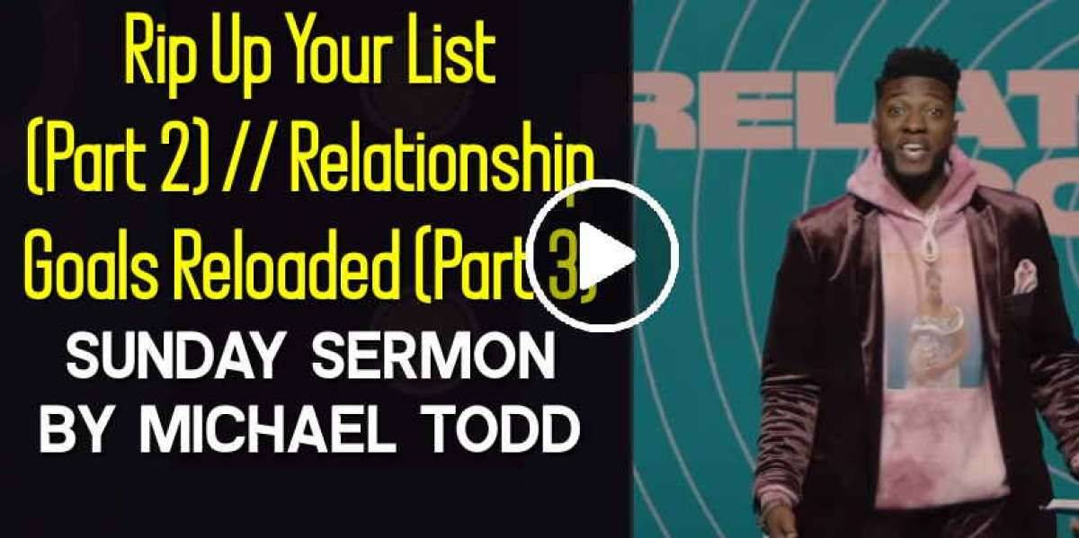 Rip Up Your List (Part 2) // Relationship Goals Reloaded (Part 3) - Michael Todd - Sunday Sermon May-11-2020