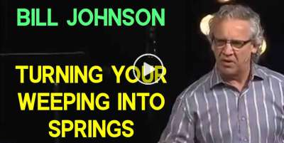 Bill Johnson - Turning Your Weeping Into Springs (Psalm 84:5-6) (January-13-2020)