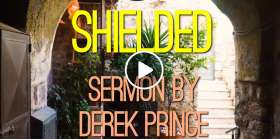 Shielded - Derek Prince (April-24-2019)