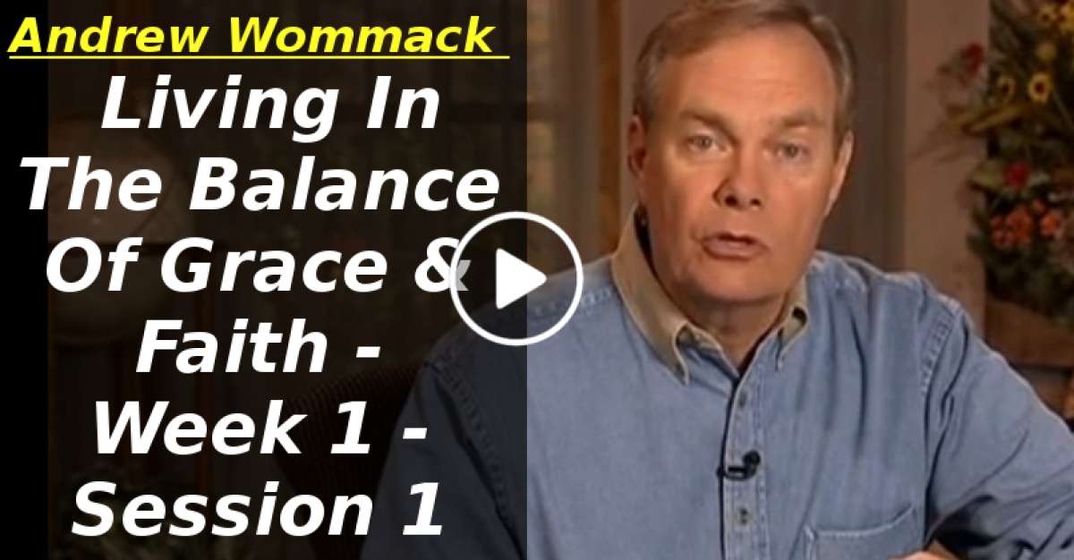 Andrew Wommack: Living In The Balance Of Grace & Faith - Week 1 - Session 1 (February-13-2020)