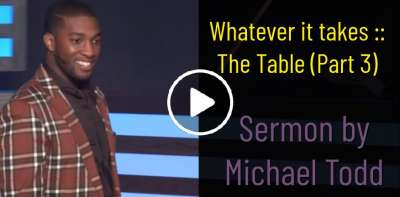 Whatever it takes :: The Table (Part 3) - Michael Todd