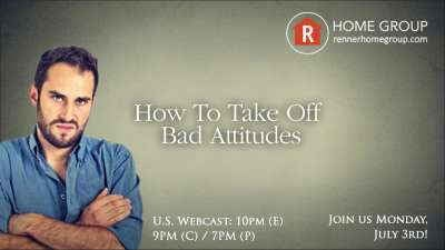 Home Group - How To Take Off Bad Attitudes, July 3, 2017 - Rick Renner
