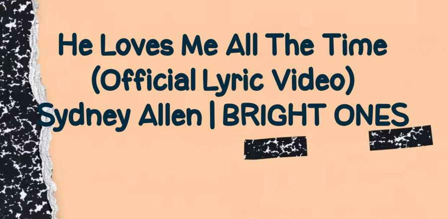 He Loves Me All The Time (Official Lyric Video) - Sydney Allen | BRIGHT ONES