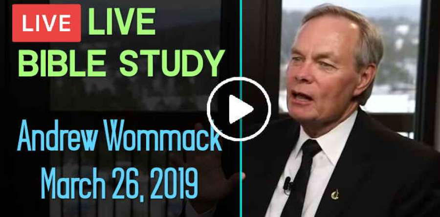 Andrew's Wommack Live Bible Study - March 26, 2019