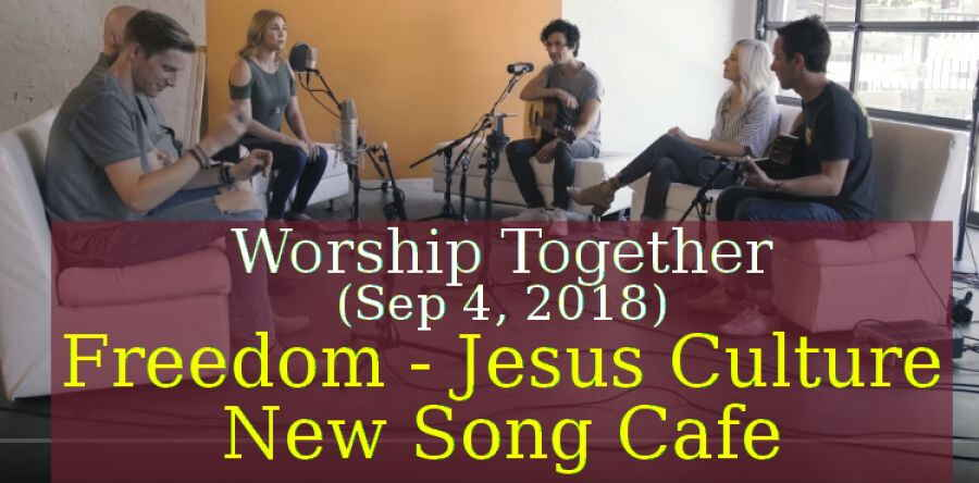 Worship Together (Sep 4, 2018) - Freedom - Jesus Culture - New Song Cafe