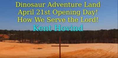 Dinosaur Adventure Land - April 21st Opening Day! How We Serve the Lord! - Kent Hovind