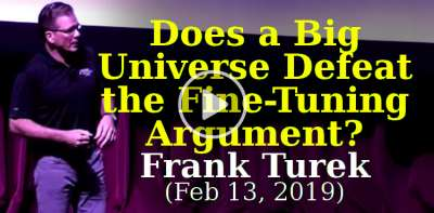 Does a Big Universe Defeat the Fine-Tuning Argument? - Frank Turek (February-13-2019)