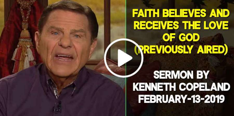 Faith Believes and Receives the Love of God (Previously Aired) - Kenneth  Copeland (February-13-2019)