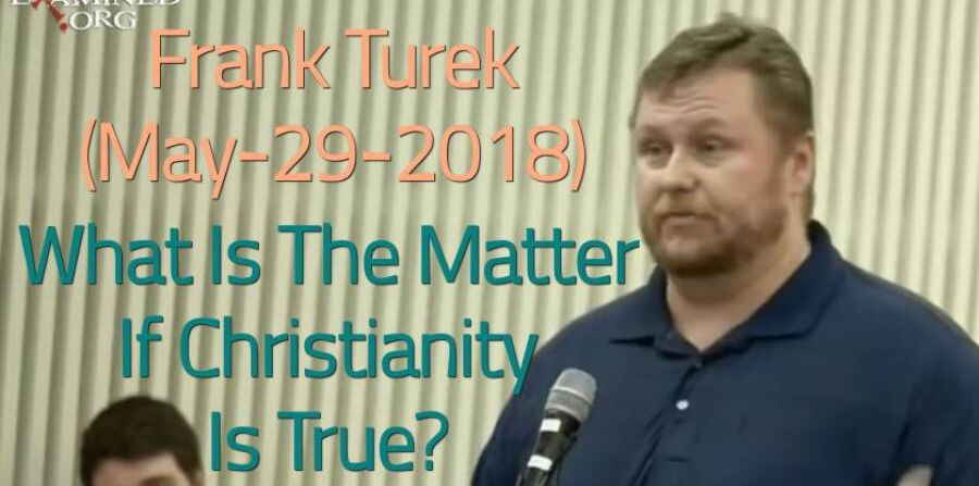 What Is The Matter If Christianity Is True? - Frank Turek (May-29-2018)