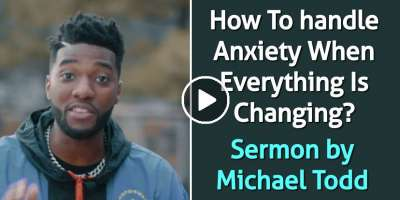 How To handle Anxiety When Everything Is Changing? - Michael Todd (March-25-2020)